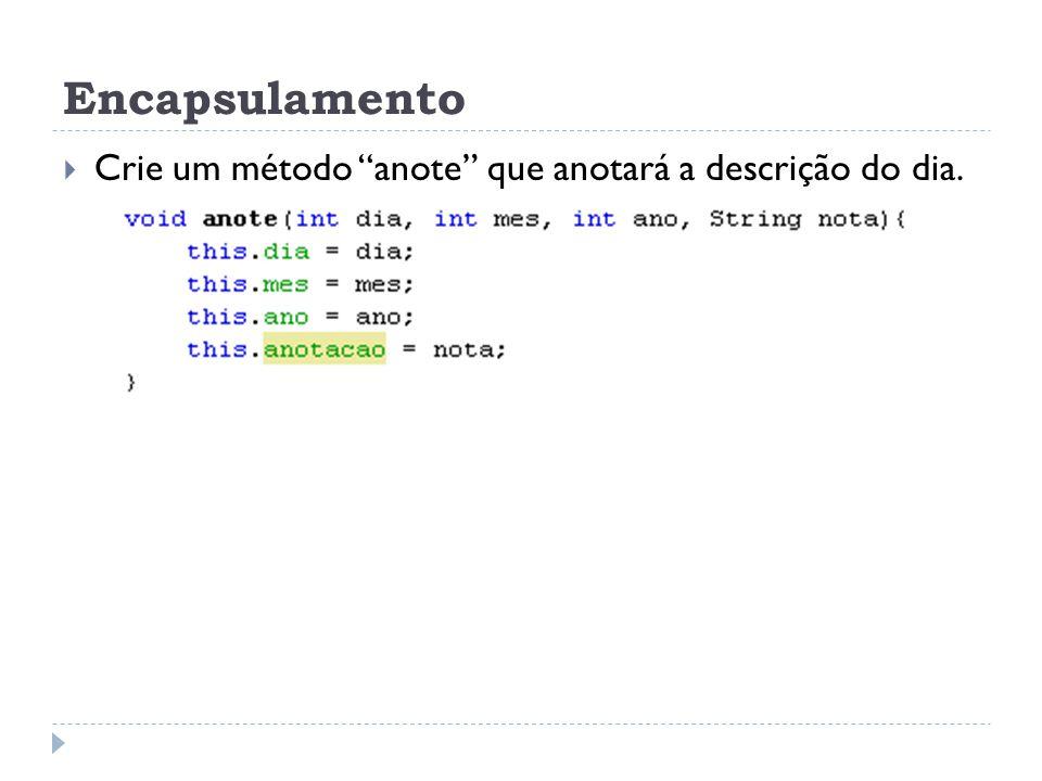 """Encapsulamento  Crie um método """"anote"""" que anotará a descrição do dia."""