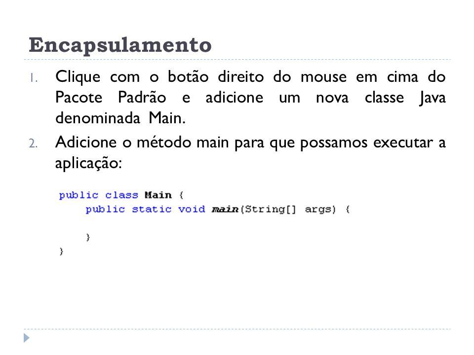 Encapsulamento 1. Clique com o botão direito do mouse em cima do Pacote Padrão e adicione um nova classe Java denominada Main. 2. Adicione o método ma