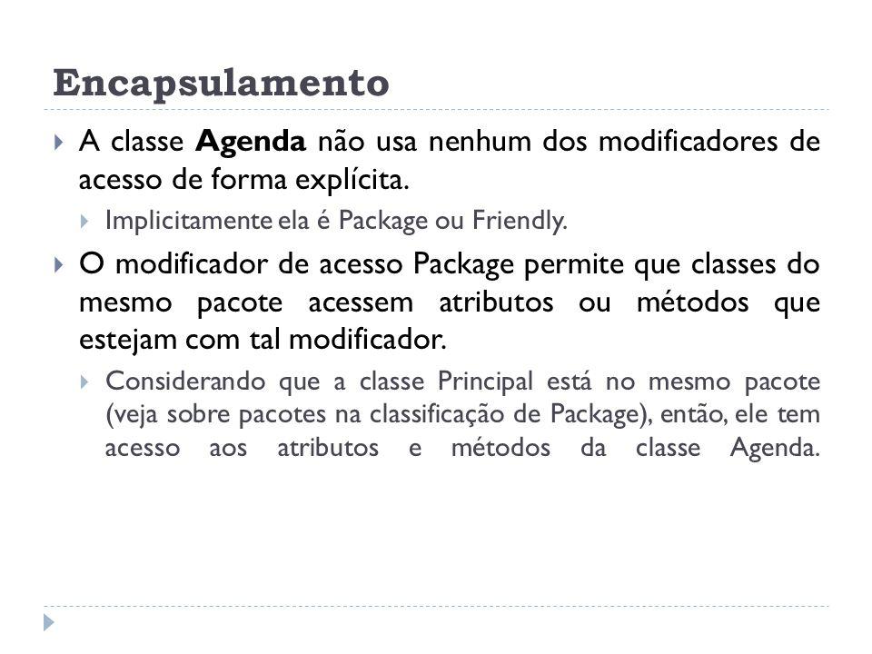 Encapsulamento  A classe Agenda não usa nenhum dos modificadores de acesso de forma explícita.  Implicitamente ela é Package ou Friendly.  O modifi