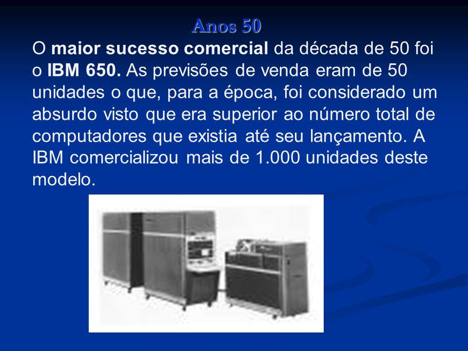 O maior sucesso comercial da década de 50 foi o IBM 650. As previsões de venda eram de 50 unidades o que, para a época, foi considerado um absurdo vis
