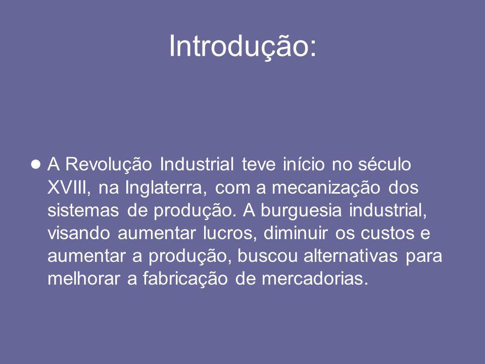 Introdução: ● A Revolução Industrial teve início no século XVIII, na Inglaterra, com a mecanização dos sistemas de produção. A burguesia industrial, v