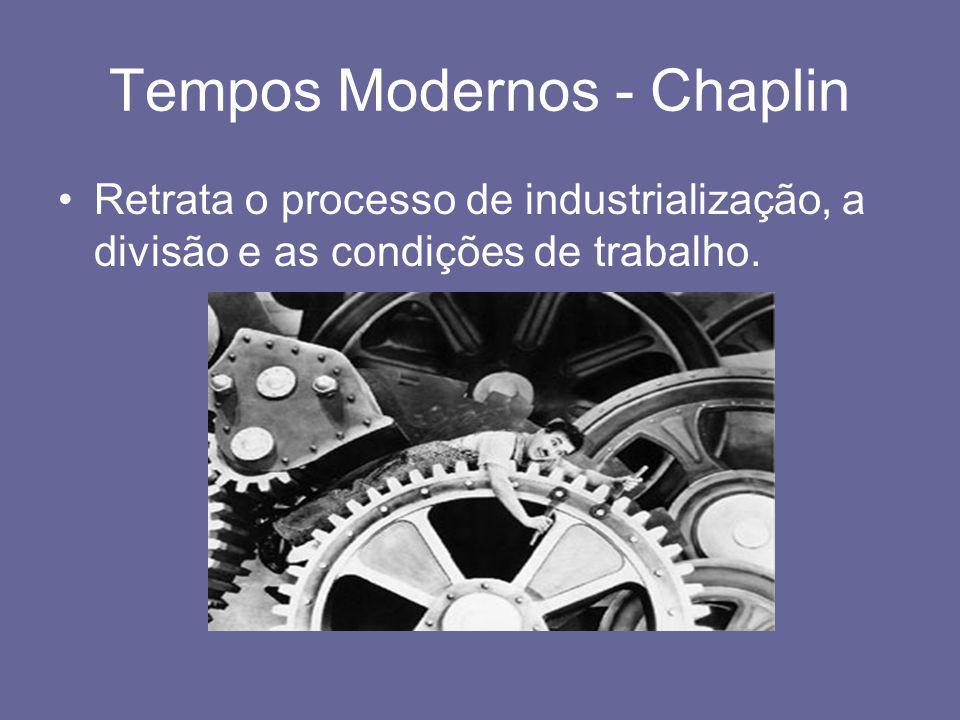 Tempos Modernos - Chaplin •Retrata o processo de industrialização, a divisão e as condições de trabalho.