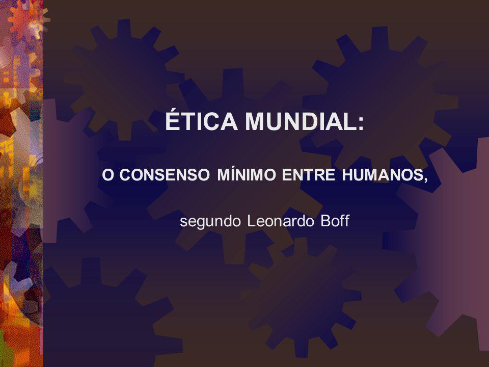 ÉTICA MUNDIAL: O CONSENSO MÍNIMO ENTRE HUMANOS, segundo Leonardo Boff