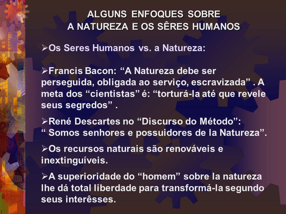 """ALGUNS ENFOQUES SOBRE A NATUREZA E OS SÊRES HUMANOS  Os Seres Humanos vs. a Natureza:  Francis Bacon: """"A Natureza debe ser perseguida, obligada ao s"""
