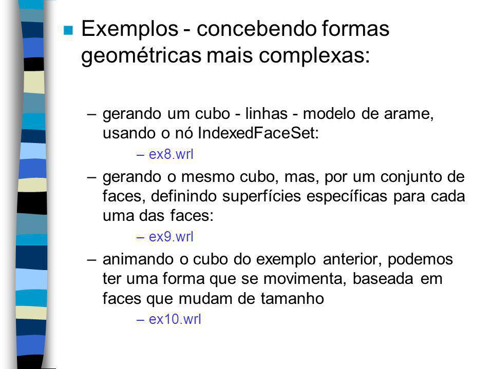 Elementos complementares: formas geométricas n As formas geométricas podem também serem definidas por curvas suaves, conjuntos de faces indexadas, gra