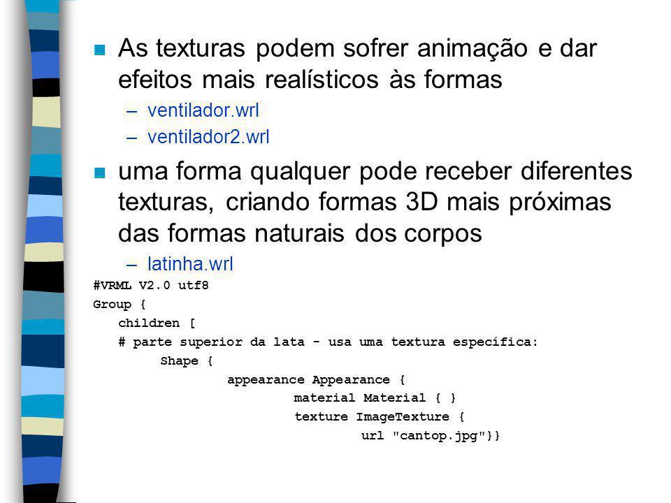 Elementos complementares: Aparência: n O nó appearance tem campos importantes na definição da aparência final da forma e que podem incluir a texturiza