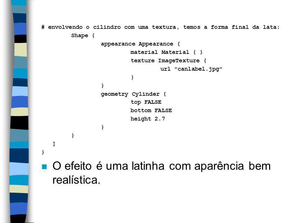 geometry Cylinder { bottom FALSE side FALSE height 2.7 } # parte inferior da lata - usa outra textura: Shape { appearance Appearance { material Materi