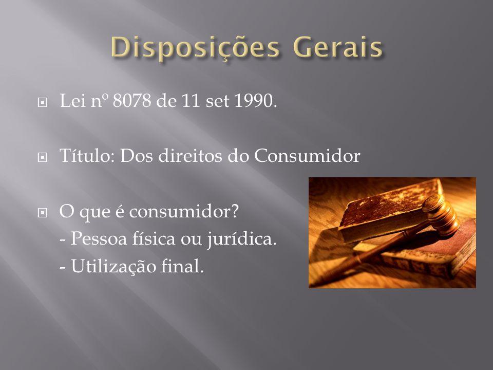  Lei nº 8078 de 11 set 1990.  Título: Dos direitos do Consumidor  O que é consumidor.