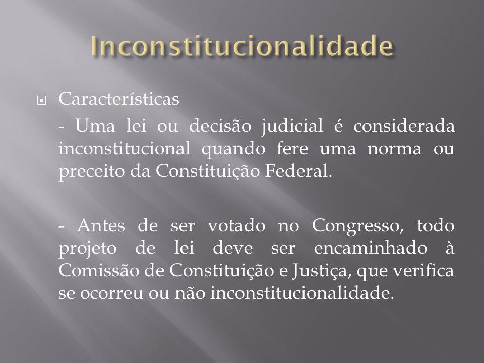  Características - Uma lei ou decisão judicial é considerada inconstitucional quando fere uma norma ou preceito da Constituição Federal.