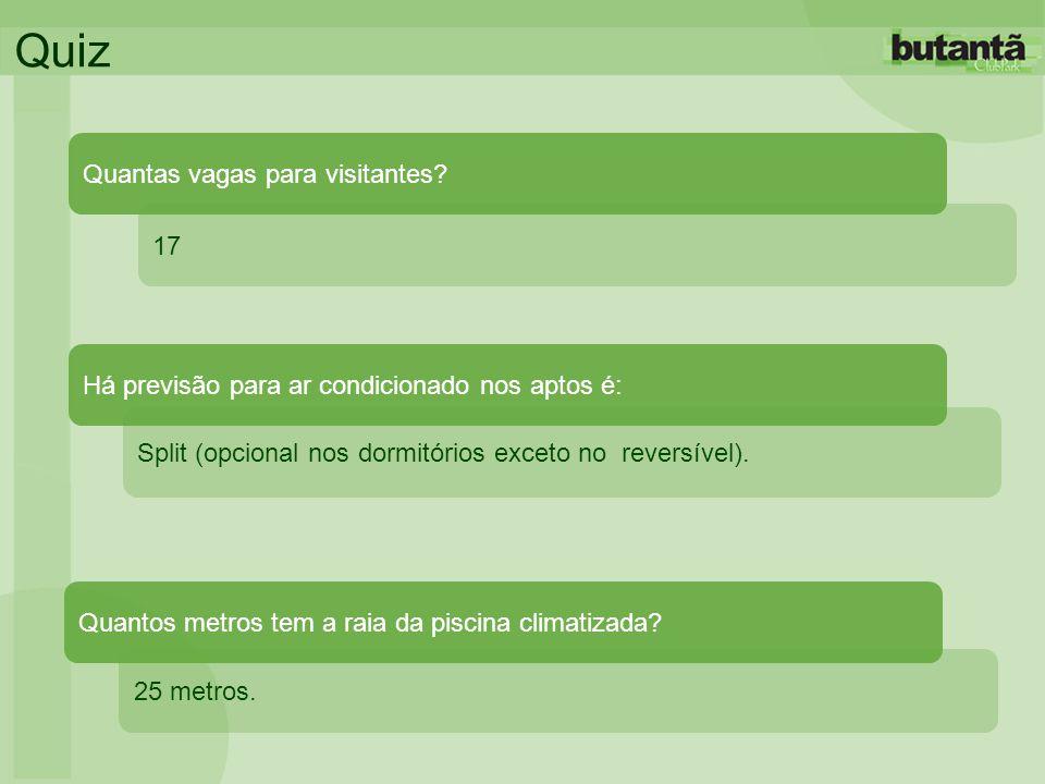 Quiz Split (opcional nos dormitórios exceto no reversível). Há previsão para ar condicionado nos aptos é: Quantas vagas para visitantes? 17 25 metros.