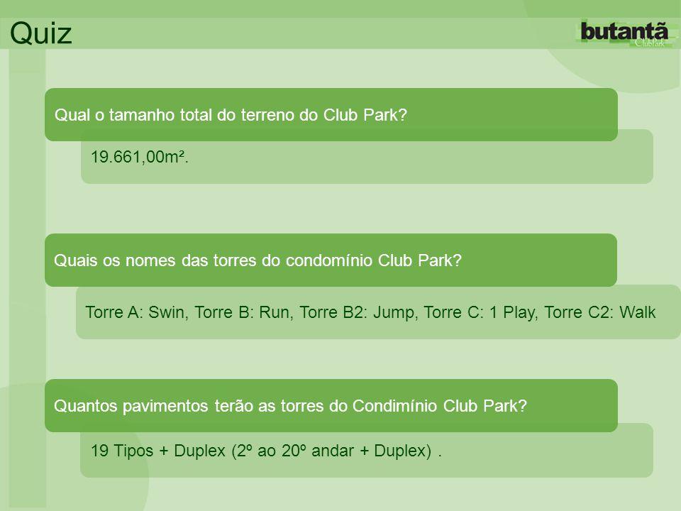 Quiz 19.661,00m². Qual o tamanho total do terreno do Club Park? Torre A: Swin, Torre B: Run, Torre B2: Jump, Torre C: 1 Play, Torre C2: Walk Quais os