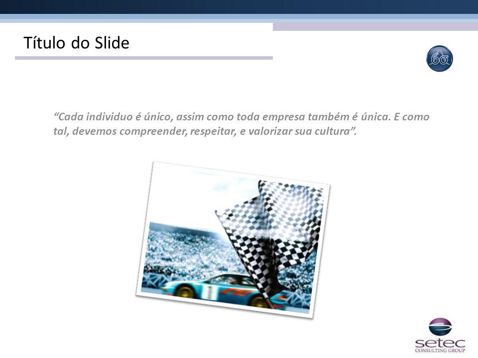 """Título do Slide """"Cada individuo é único, assim como toda empresa também é única. E como tal, devemos compreender, respeitar, e valorizar sua cultura""""."""