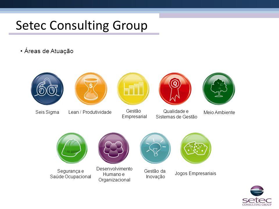 Setec Consulting Group • Áreas de Atuação Seis SigmaLean / Produtividade Gestão Empresarial Qualidade e Sistemas de Gestão Meio Ambiente Segurança e S