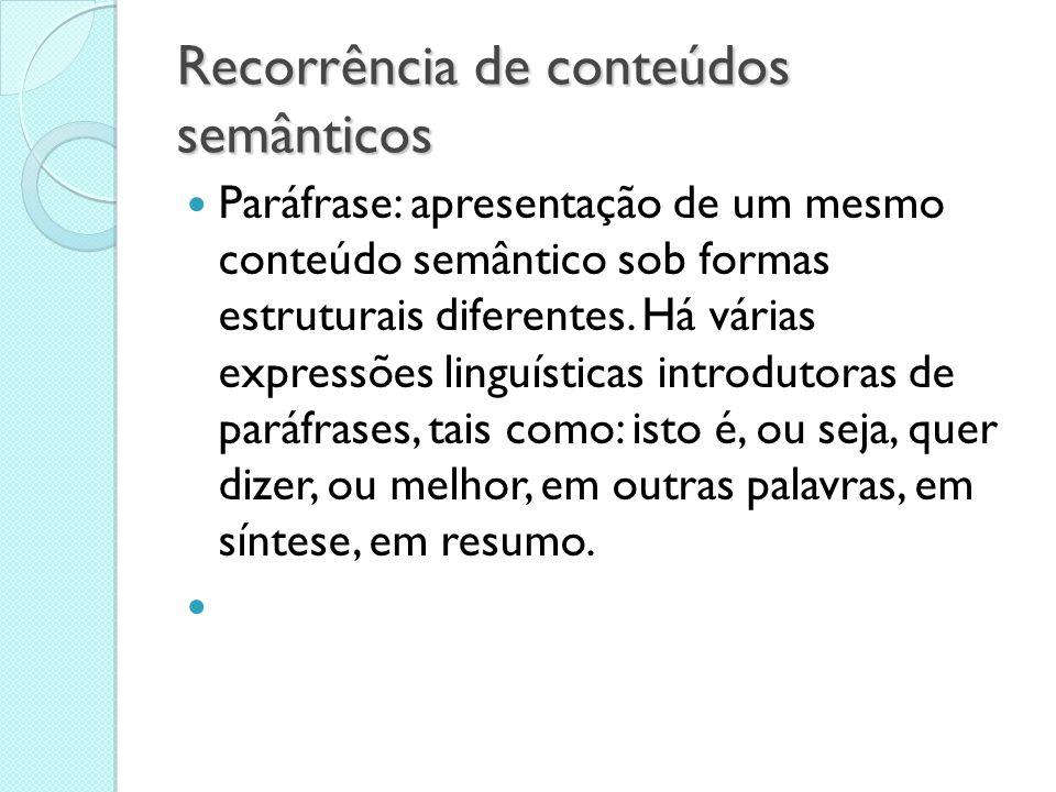 Recorrência de conteúdos semânticos  Paráfrase: apresentação de um mesmo conteúdo semântico sob formas estruturais diferentes. Há várias expressões l