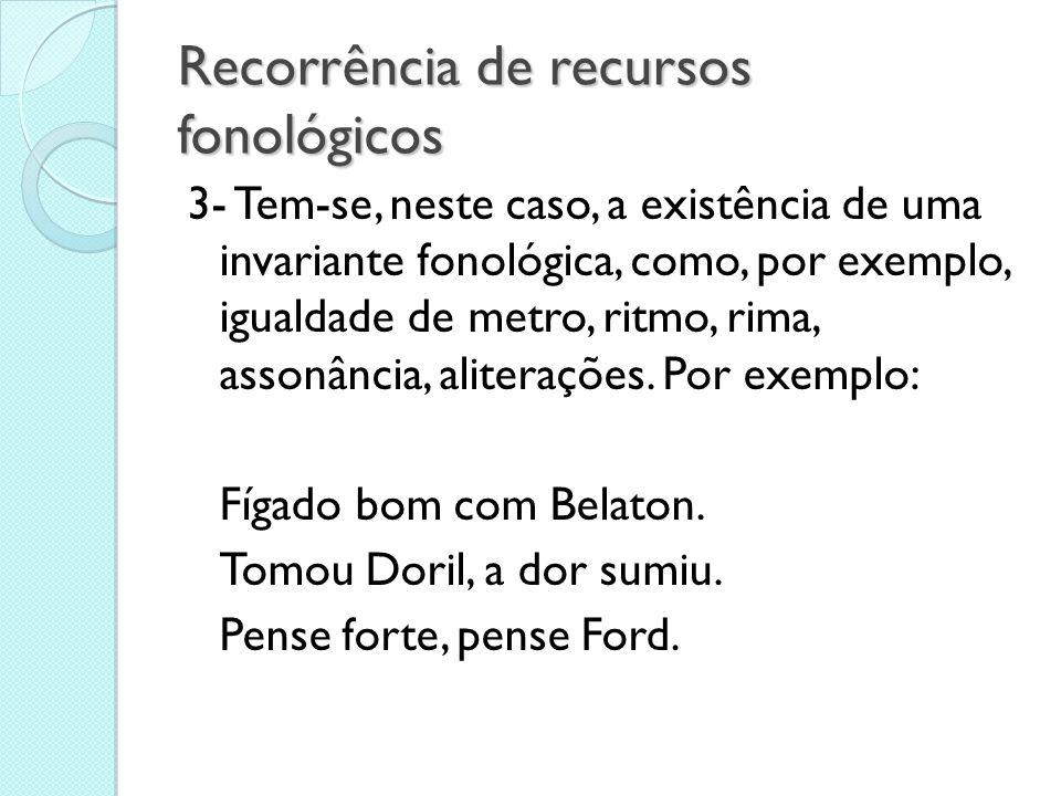 Recorrência de recursos fonológicos 3- Tem-se, neste caso, a existência de uma invariante fonológica, como, por exemplo, igualdade de metro, ritmo, ri