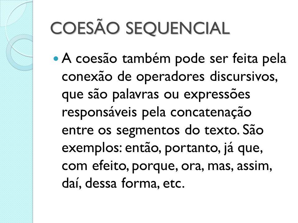 COESÃO SEQUENCIAL  A coesão também pode ser feita pela conexão de operadores discursivos, que são palavras ou expressões responsáveis pela concatenaç