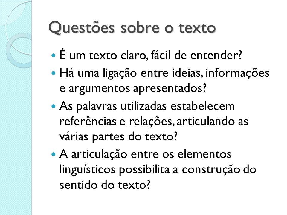 Questões sobre o texto  É um texto claro, fácil de entender?  Há uma ligação entre ideias, informações e argumentos apresentados?  As palavras util