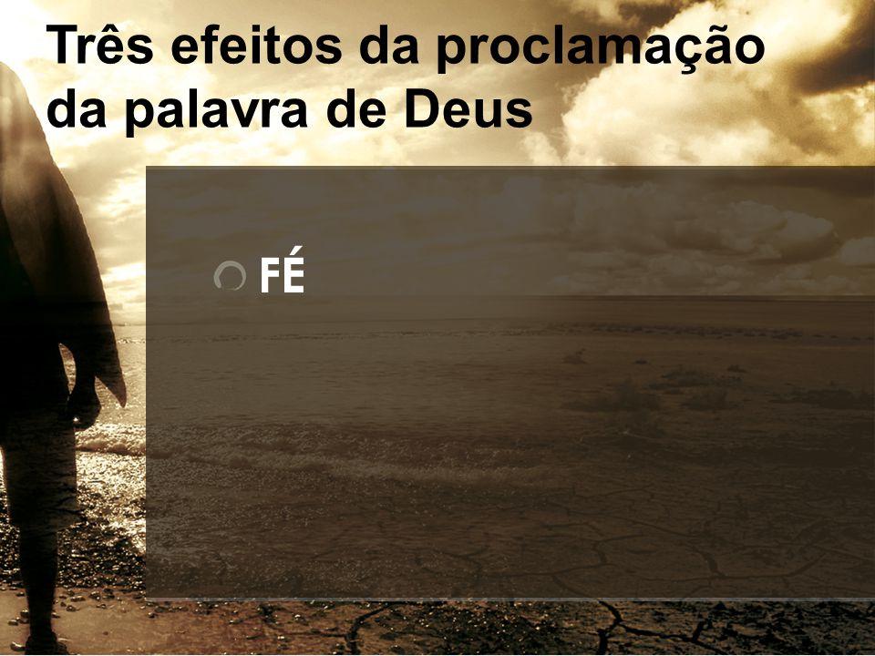 FÉ Três efeitos da proclamação da palavra de Deus