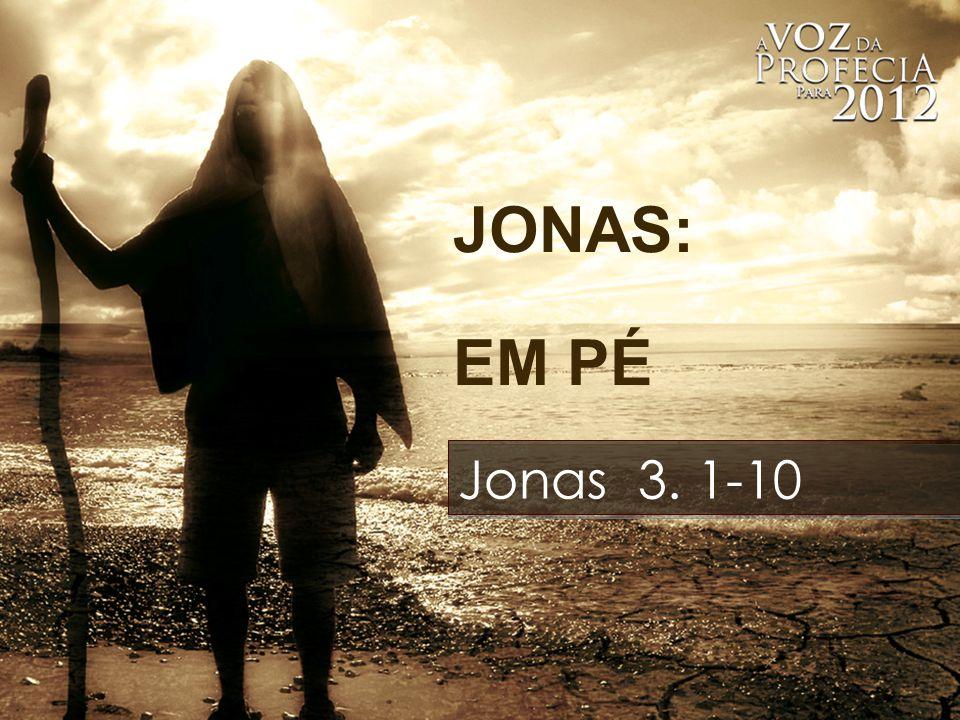 JONAS: EM PÉ Jonas 3. 1-10