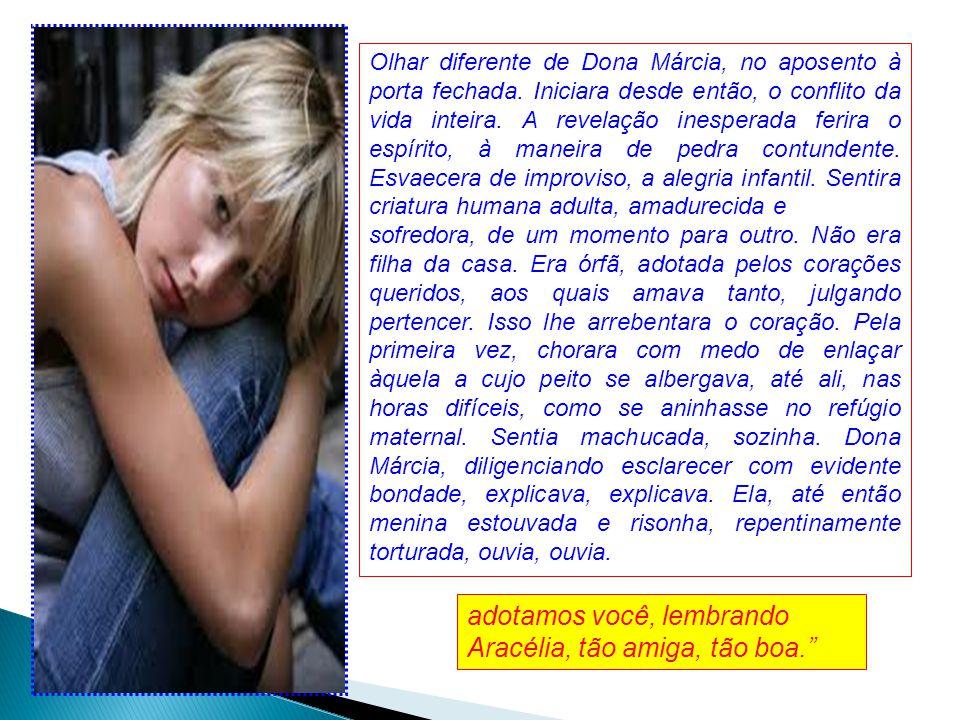 Dona Márcia, a esposa de Cláudio, adotara. Nascera de jovem suicida.