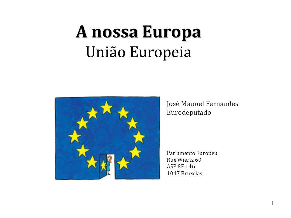 1 A nossa Europa A nossa Europa União Europeia José Manuel Fernandes Eurodeputado Parlamento Europeu Rue Wiertz 60 ASP 8E 146 1047 Bruxelas