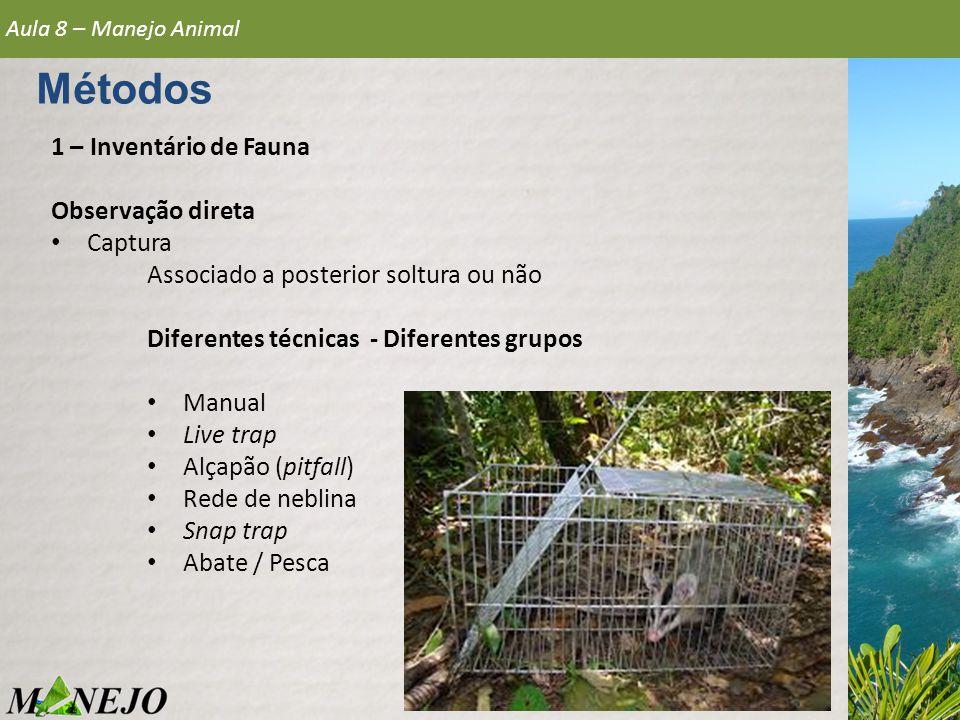 1 – Inventário de Fauna Observação direta • Captura Associado a posterior soltura ou não Diferentes técnicas - Diferentes grupos • Manual • Live trap