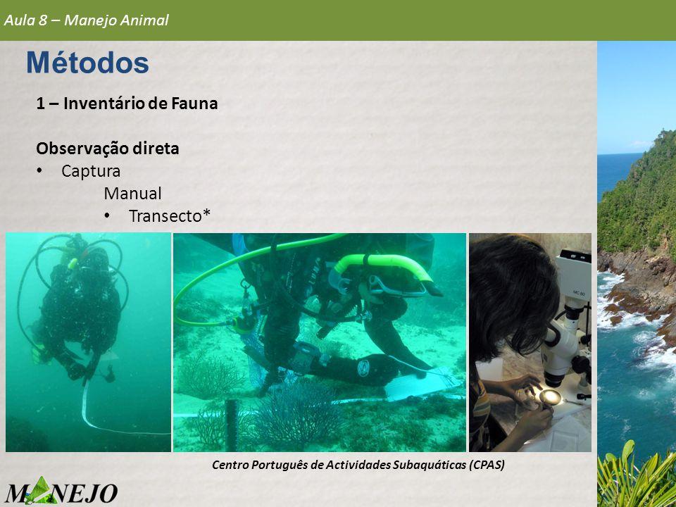1 – Inventário de Fauna Observação direta • Captura Manual • Transecto* Aula 8 – Manejo Animal Métodos Centro Português de Actividades Subaquáticas (C