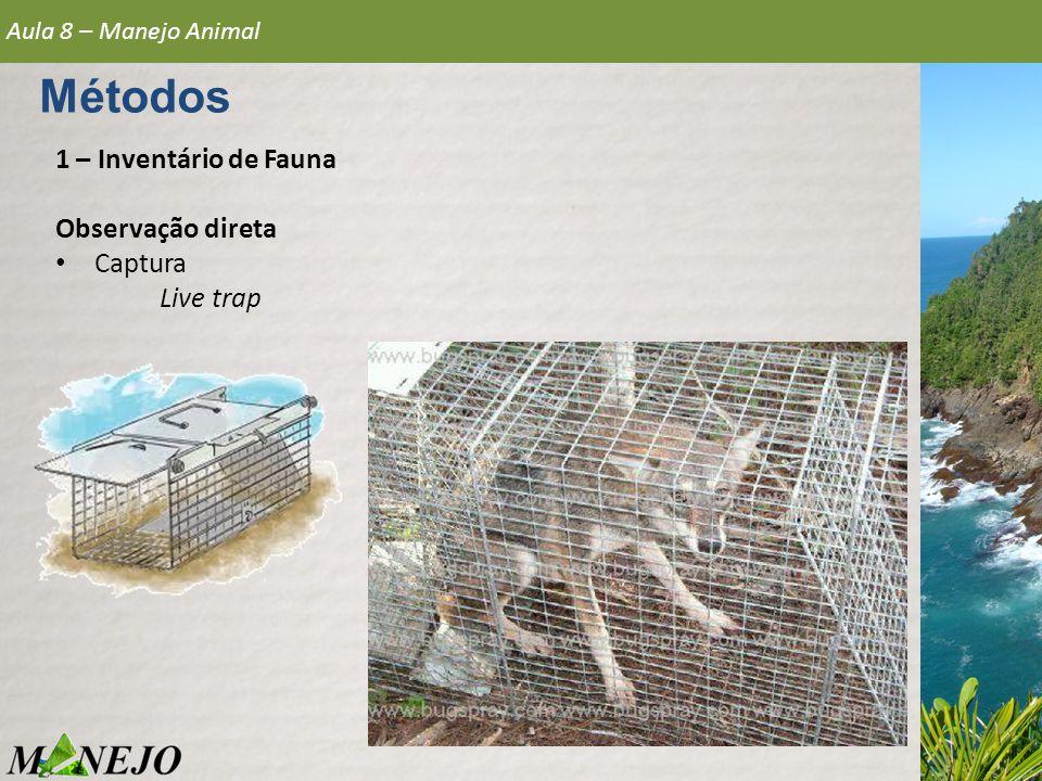 1 – Inventário de Fauna Observação direta • Captura Live trap Aula 8 – Manejo Animal Métodos