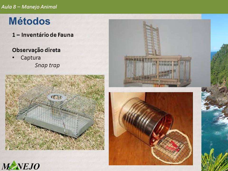 1 – Inventário de Fauna Observação direta • Captura Snap trap Aula 8 – Manejo Animal Métodos