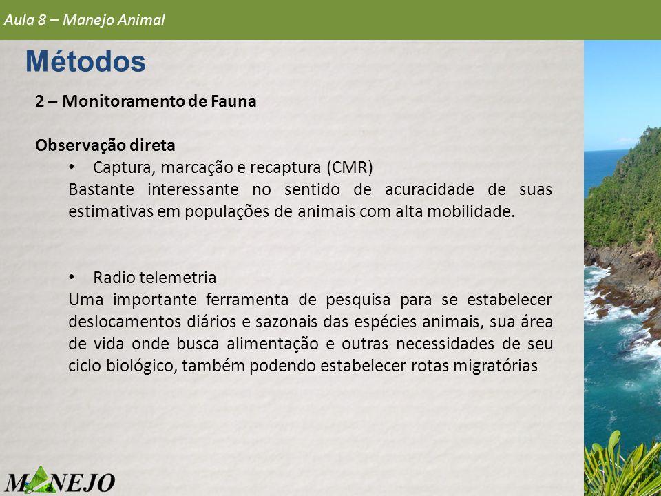 2 – Monitoramento de Fauna Observação direta • Captura, marcação e recaptura (CMR) Bastante interessante no sentido de acuracidade de suas estimativas