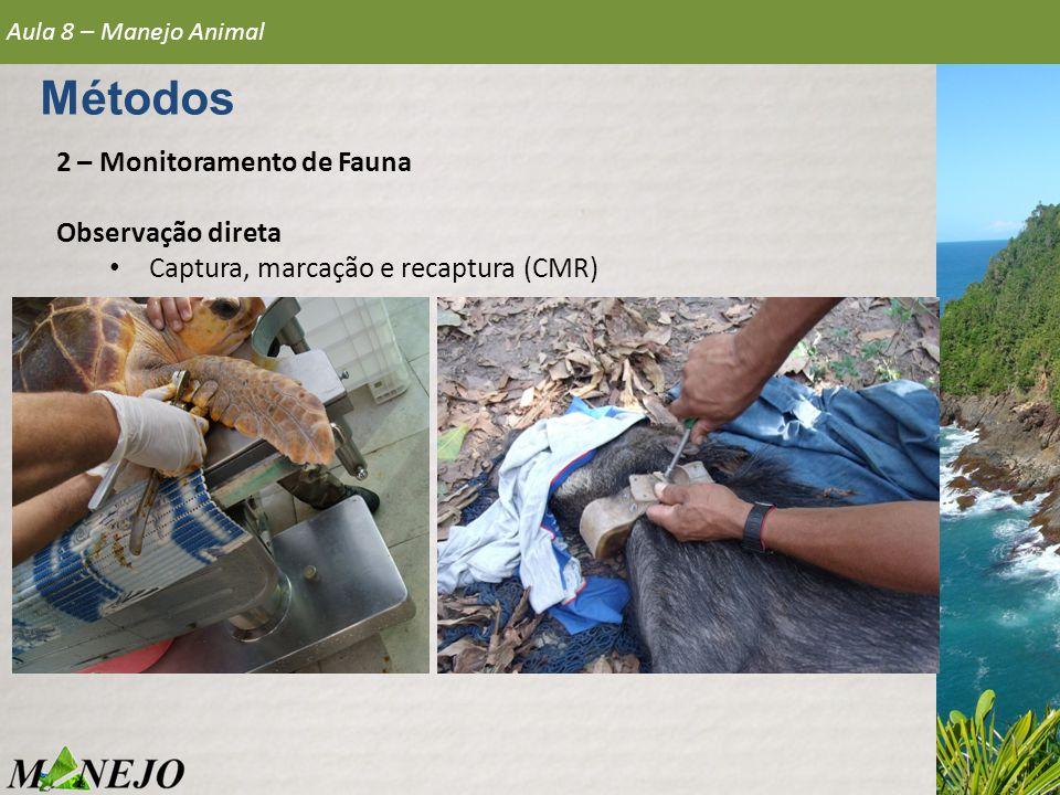 2 – Monitoramento de Fauna Observação direta • Captura, marcação e recaptura (CMR) Aula 8 – Manejo Animal Métodos