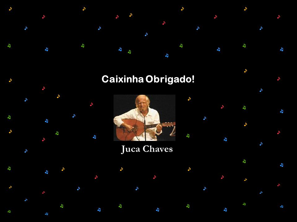 Juca Chaves Caixinha Obrigado!