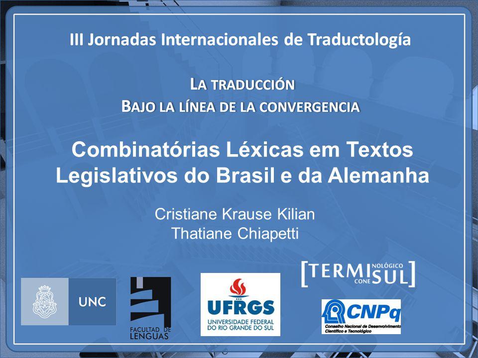 Combinatórias Léxicas em Textos Legislativos do Brasil e da Alemanha Cristiane Krause Kilian Thatiane Chiapetti