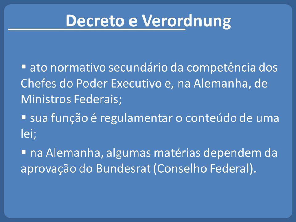 Decreto e Verordnung  ato normativo secundário da competência dos Chefes do Poder Executivo e, na Alemanha, de Ministros Federais;  sua função é reg
