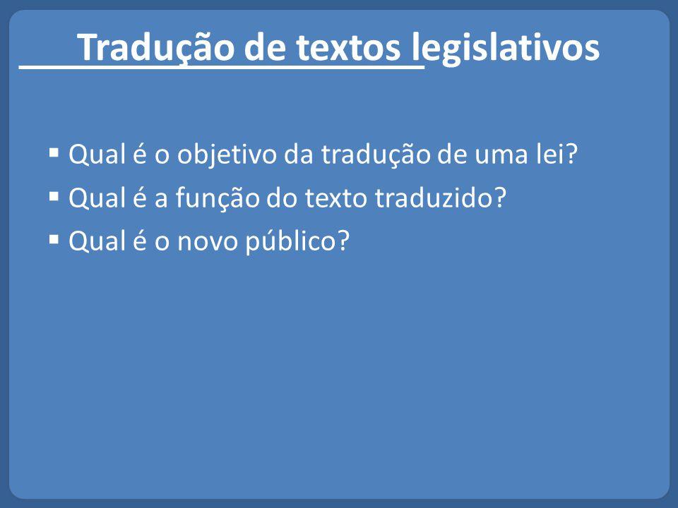 Tradução de textos legislativos  Qual é o objetivo da tradução de uma lei?  Qual é a função do texto traduzido?  Qual é o novo público?