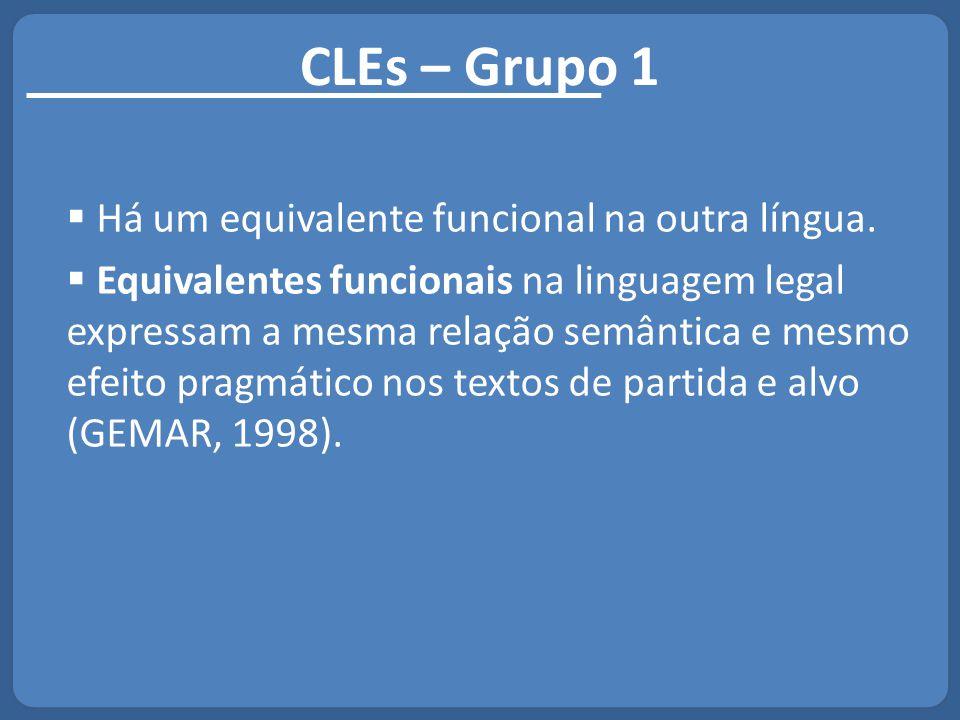 CLEs – Grupo 1  Há um equivalente funcional na outra língua.  Equivalentes funcionais na linguagem legal expressam a mesma relação semântica e mesmo