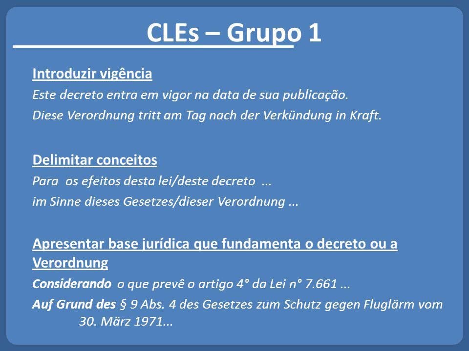 CLEs – Grupo 1 Introduzir vigência Este decreto entra em vigor na data de sua publicação. Diese Verordnung tritt am Tag nach der Verkündung in Kraft.
