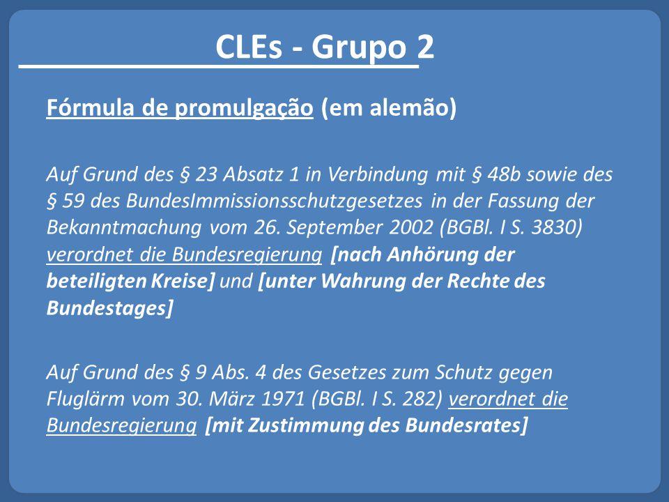 CLEs - Grupo 2 Fórmula de promulgação (em alemão) Auf Grund des § 23 Absatz 1 in Verbindung mit § 48b sowie des § 59 des BundesImmissionsschutzgesetze