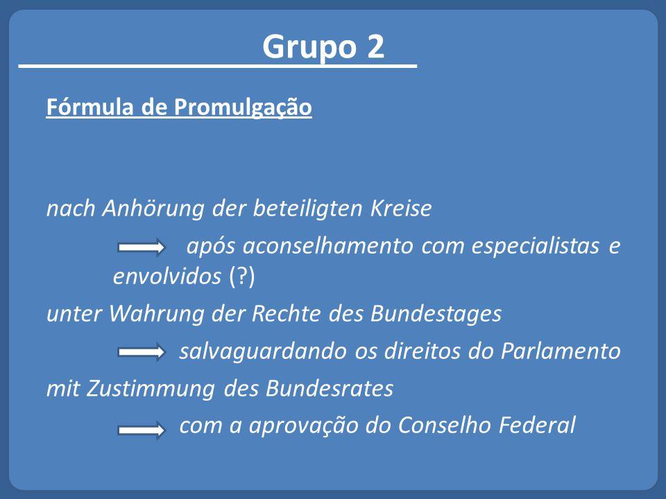 Grupo 2 Fórmula de Promulgação nach Anhörung der beteiligten Kreise após aconselhamento com especialistas e envolvidos (?) unter Wahrung der Rechte de