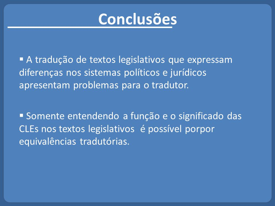 Conclusões  A tradução de textos legislativos que expressam diferenças nos sistemas políticos e jurídicos apresentam problemas para o tradutor.  Som