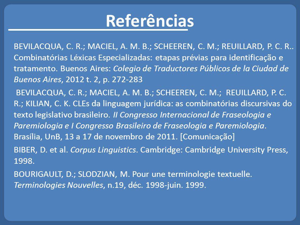 Referências BEVILACQUA, C. R.; MACIEL, A. M. B.; SCHEEREN, C. M.; REUILLARD, P. C. R.. Combinatórias Léxicas Especializadas: etapas prévias para ident