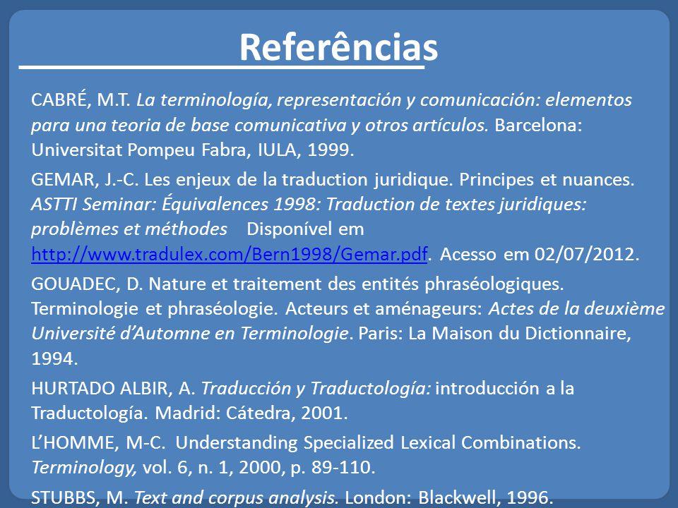 Referências CABRÉ, M.T. La terminología, representación y comunicación: elementos para una teoria de base comunicativa y otros artículos. Barcelona: U