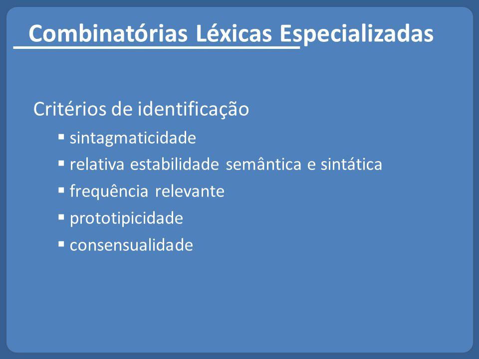Combinatórias Léxicas Especializadas Critérios de identificação  sintagmaticidade  relativa estabilidade semântica e sintática  frequência relevant