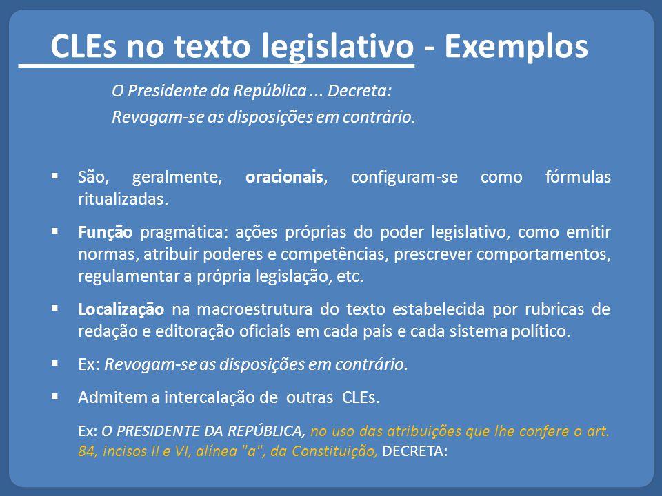 CLEs no texto legislativo - Exemplos O Presidente da República... Decreta: Revogam-se as disposições em contrário.  São, geralmente, oracionais, conf