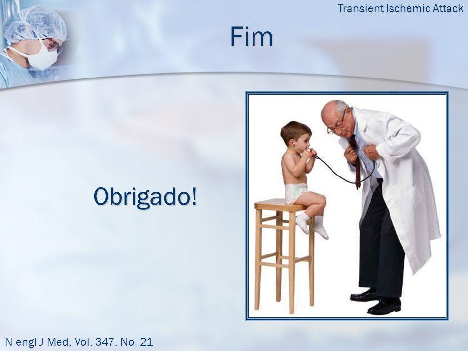 Fim Obrigado! Transient Ischemic Attack N engl J Med, Vol. 347, No. 21