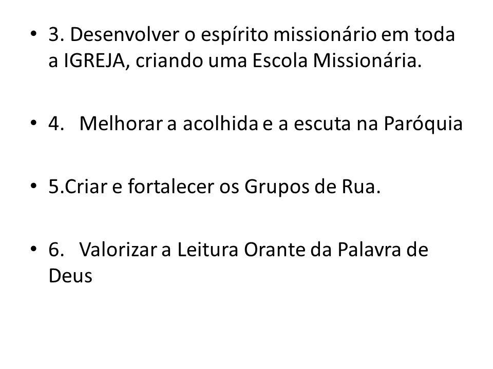 • 3.Desenvolver o espírito missionário em toda a IGREJA, criando uma Escola Missionária.