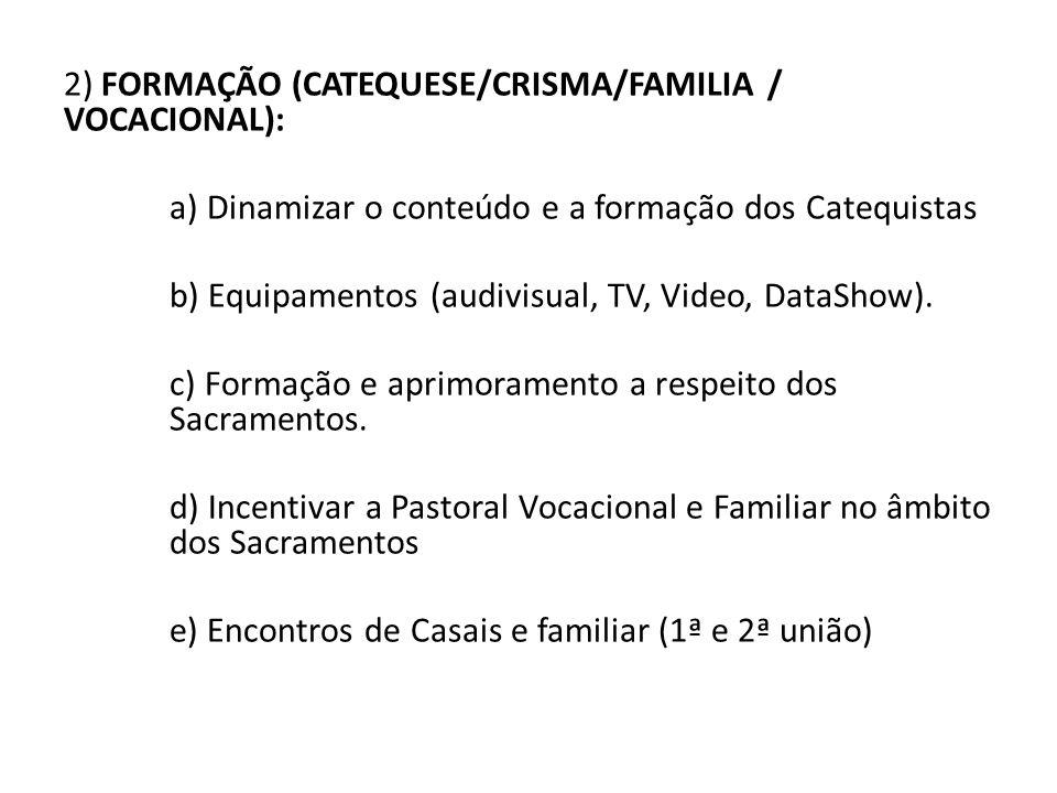 2) FORMAÇÃO (CATEQUESE/CRISMA/FAMILIA / VOCACIONAL): a) Dinamizar o conteúdo e a formação dos Catequistas b) Equipamentos (audivisual, TV, Video, DataShow).