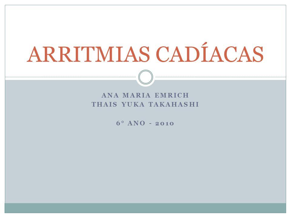 ANA MARIA EMRICH THAIS YUKA TAKAHASHI 6° ANO - 2010 ARRITMIAS CADÍACAS