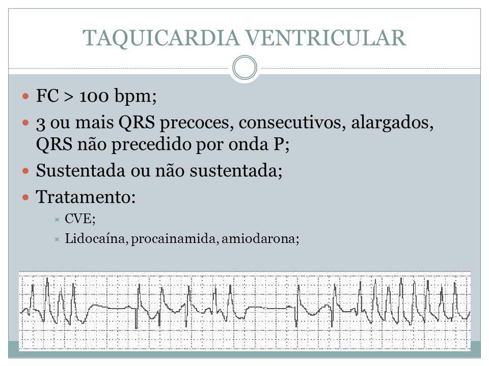 TAQUICARDIA VENTRICULAR  FC > 100 bpm;  3 ou mais QRS precoces, consecutivos, alargados, QRS não precedido por onda P;  Sustentada ou não sustentad