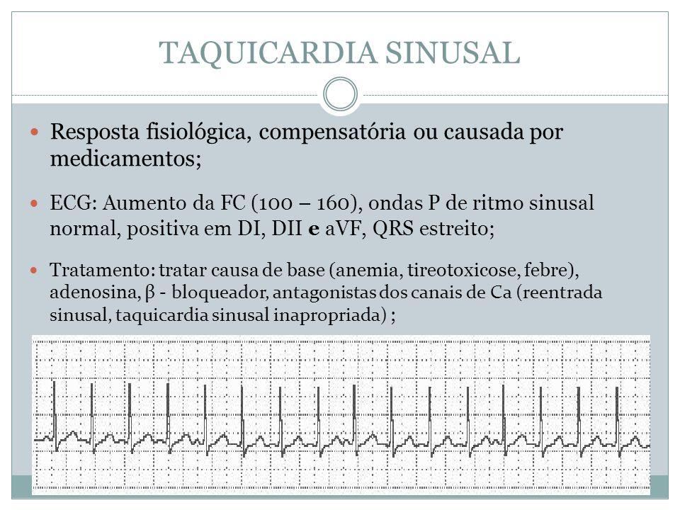 TAQUICARDIA SINUSAL  Resposta fisiológica, compensatória ou causada por medicamentos;  ECG: Aumento da FC (100 – 160), ondas P de ritmo sinusal norm